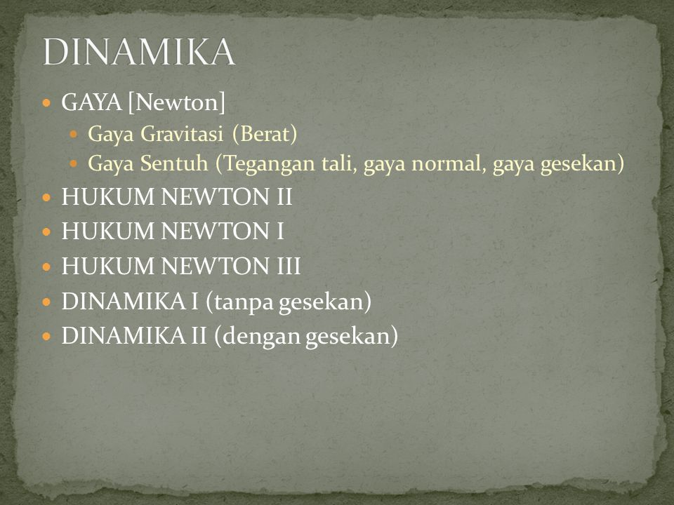 DINAMIKA GAYA [Newton] HUKUM NEWTON II HUKUM NEWTON I HUKUM NEWTON III